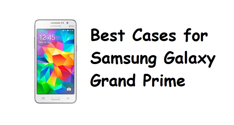 Best Cases for Samsung Galaxy Grand Prime