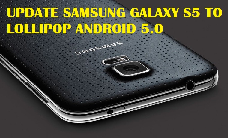 Update Samsung Galaxy S5 to Lollipop Android 5.0