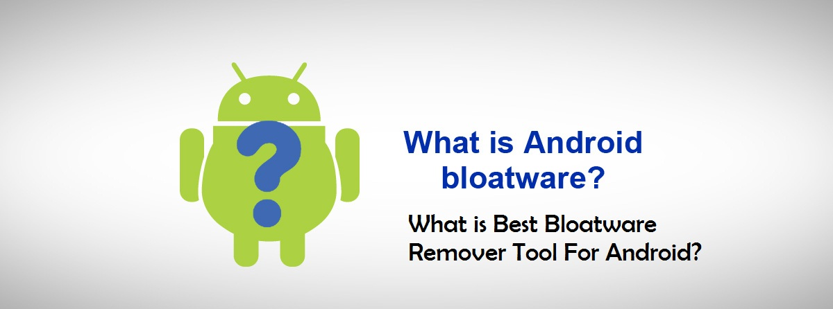 What is Best Bloatware Remover Tool For Android