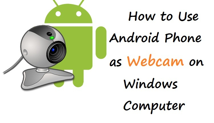 How to Use Android Phone as Webcam on Windows Computer