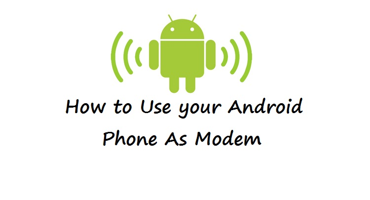 How to Use your Android Phone As Modem