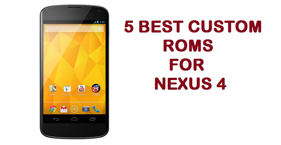 5 best custom roms for Nexus 4