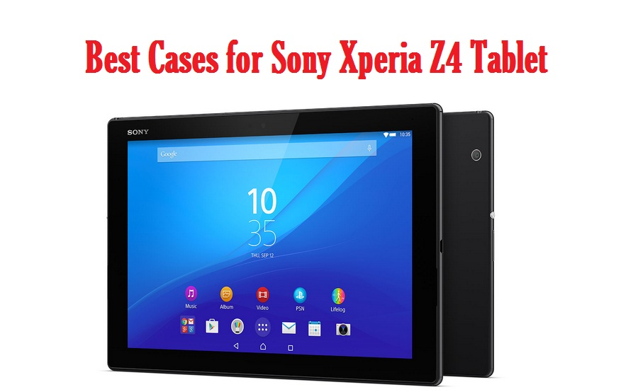 Best Cases for Sony Xperia Z4 Tablet