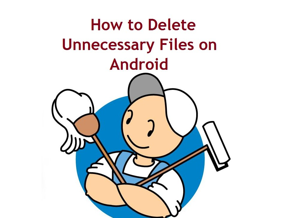 How to Delete Unnecessary Files on Android