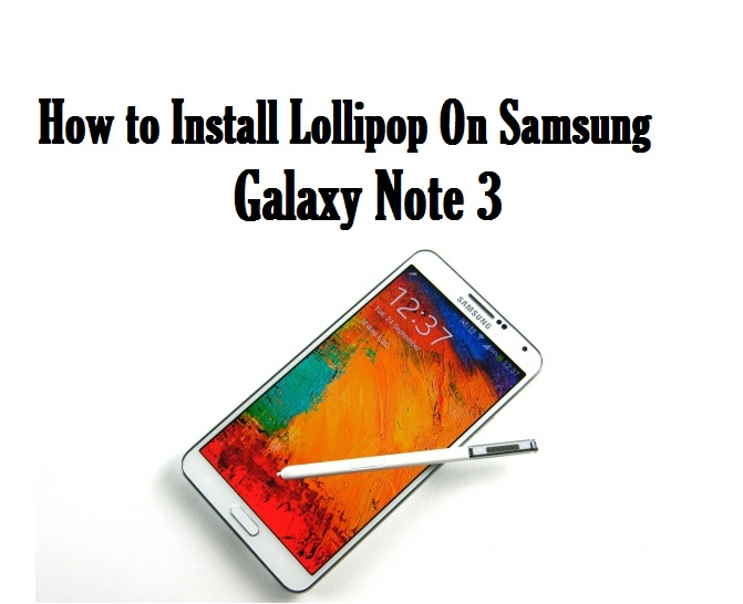How to Install Lollipop On Samsung Galaxy Note 3