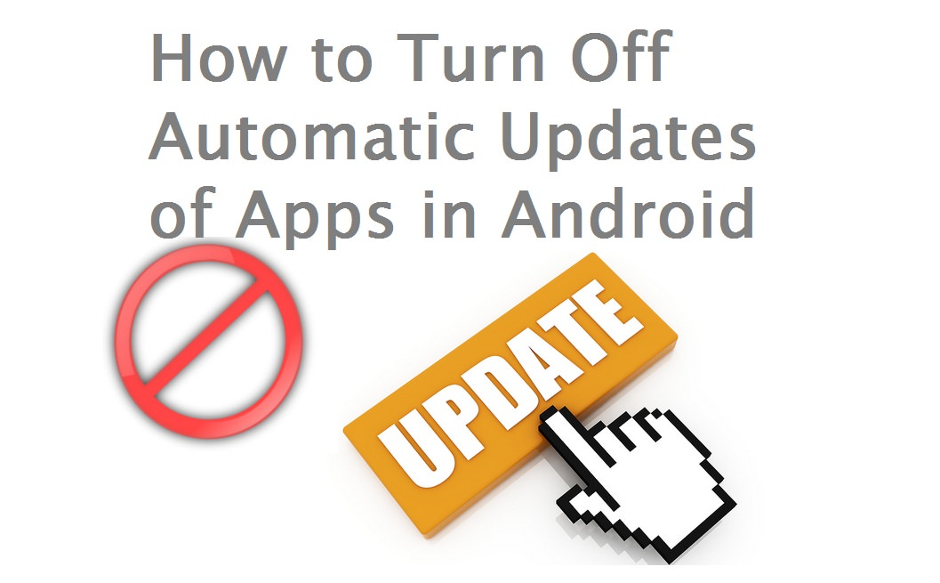 How to Turn Off Automatic Updates of Apps in Android