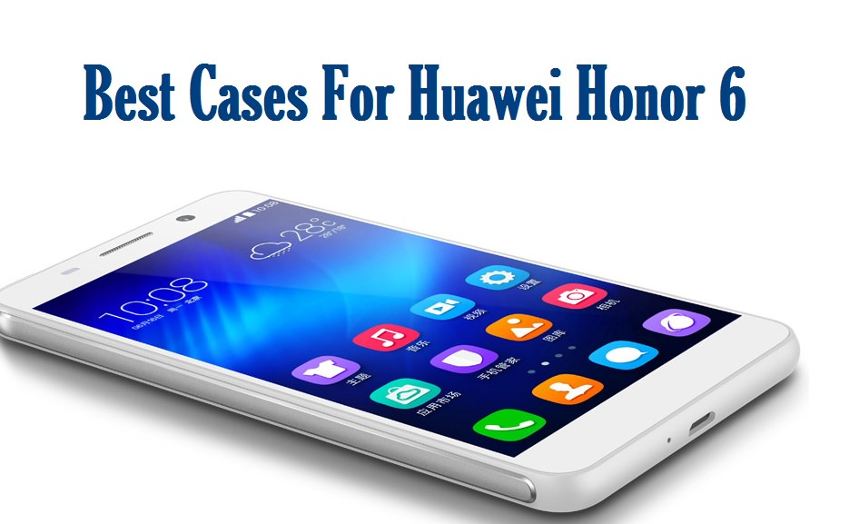 Best Cases For Huawei Honor 6