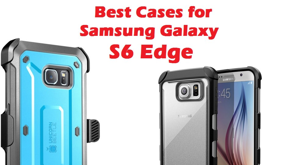 Best Cases for Samsung Galaxy S6 Edge