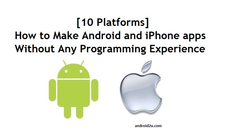 How to Make Android and iPhone apps Without Any Programming Experience [10 Platforms]