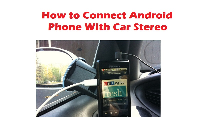 How to Connect Android Phone With Car Stereo