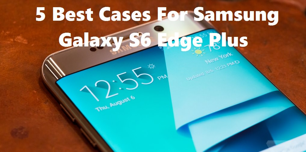 Best Cases For Samsung galaxy S6 Edge Plus